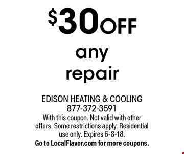 $30 OFF any repair. With this coupon. Not valid with other offers. Some restrictions apply. Residential use only. Expires 6-8-18. Go to LocalFlavor.com for more coupons.