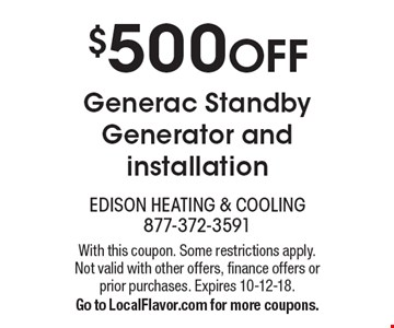 $500 off Generac Standby Generator and installation. With this coupon. Some restrictions apply. Not valid with other offers, finance offers or prior purchases. Expires 10-12-18. Go to LocalFlavor.com for more coupons.