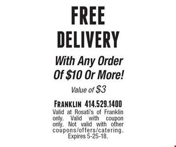 Free Delivery With Any Order Of $10 Or More! Value of $3 . Valid at Rosati's of Franklin only. Valid with coupon only. Not valid with other coupons/offers/catering. Expires 5-25-18.