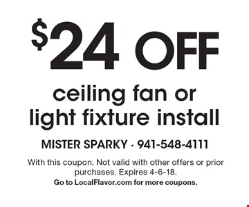 $24 OFF ceiling fan or light fixture install. With this coupon. Not valid with other offers or prior purchases. Expires 4-6-18. Go to LocalFlavor.com for more coupons.