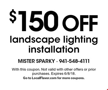 $150 off landscape lighting installation. With this coupon. Not valid with other offers or prior purchases. Expires 6/8/18. Go to LocalFlavor.com for more coupons.