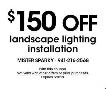 $150 off landscape lighting installation. With this coupon. Not valid with other offers or prior purchases. Expires 6/8/18.