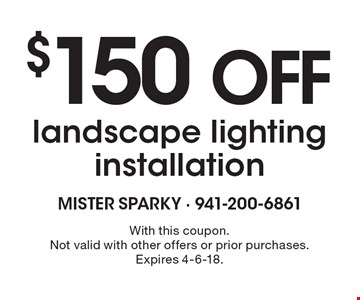 $150 OFF landscape lighting installation. With this coupon. Not valid with other offers or prior purchases. Expires 4-6-18.