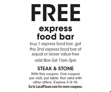 Free express - food bar buy 1 express food bar, get the 2nd express food bar of equal or lesser value free. valid Mon-Sat 11am-3pm. With this coupon. One coupon per visit, per table. Not valid with other offers. Expires 5-9-18. Go to LocalFlavor.com for more coupons.