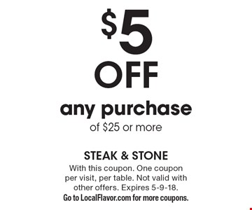 $5 Off any purchase of $25 or more. With this coupon. One coupon per visit, per table. Not valid with other offers. Expires 5-9-18. Go to LocalFlavor.com for more coupons.
