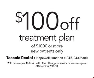 $100 off treatment plan of $1000 or more. New patients only. With this coupon. Not valid with other offers, prior service or insurance plan. Offer expires 7/30/18.