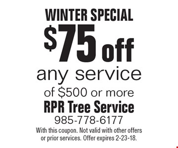 WINTER SPECIAL $75 off any service of $500 or more. With this coupon. Not valid with other offers or prior services. Offer expires 2-23-18.