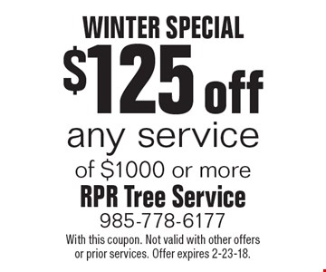 WINTER SPECIAL $125 off any service of $1000 or more. With this coupon. Not valid with other offers or prior services. Offer expires 2-23-18.