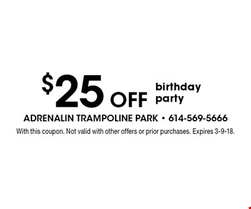$25 Off birthday party. With this coupon. Not valid with other offers or prior purchases. Expires 3-9-18.