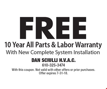 FREE 10 Year All Parts & Labor Warranty With New Complete System Installation. With this coupon. Not valid with other offers or prior purchases. Offer expires 7-31-18.