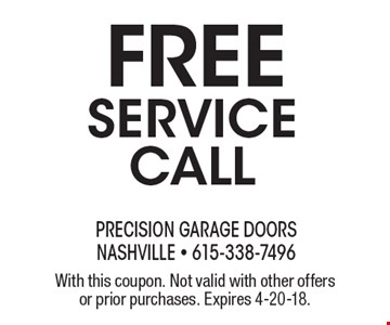 FREE SERVICE CALL. With this coupon. Not valid with other offers or prior purchases. Expires 4-20-18.