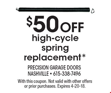 $50 Off high-cycle spring replacement*. With this coupon. Not valid with other offers or prior purchases. Expires 4-20-18.