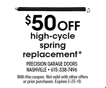 $50 Off high-cycle spring replacement*. With this coupon. Not valid with other offers or prior purchases. Expires 5-25-18.