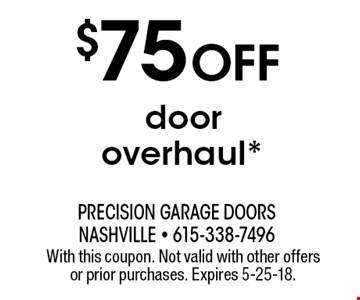 $75 Off door overhaul*. With this coupon. Not valid with other offers or prior purchases. Expires 5-25-18.