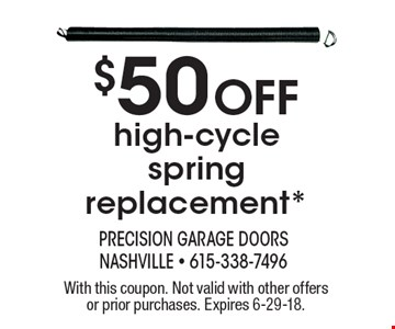 $50 off high-cycle spring replacement*. With this coupon. Not valid with other offers or prior purchases. Expires 6-29-18.
