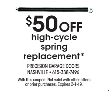 $50 Off high-cycle spring replacement*. With this coupon. Not valid with other offers or prior purchases. Expires 2-1-19.