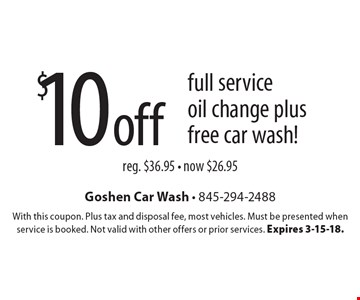 $10 off full service oil change plus free car wash! reg. $36.95 - now $26.95. With this coupon. Plus tax and disposal fee, most vehicles. Must be presented when service is booked. Not valid with other offers or prior services. Expires 3-15-18.