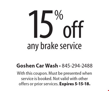 15% off any brake service. With this coupon. Must be presented when service is booked. Not valid with other offers or prior services. Expires 5-15-18.