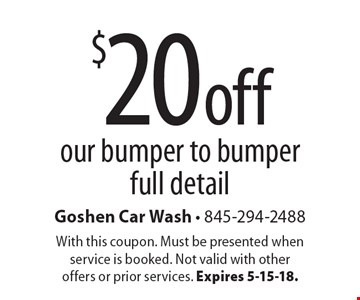 $20 off our bumper to bumper full detail. With this coupon. Must be presented when service is booked. Not valid with other offers or prior services. Expires 5-15-18.