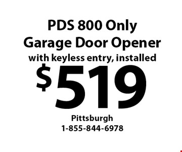$519 PDS 800 Only Garage Door Opener with keyless entry, installed.
