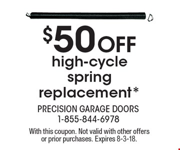 $50 Off high-cycle spring replacement*. With this coupon. Not valid with other offers or prior purchases. Expires 8-3-18.