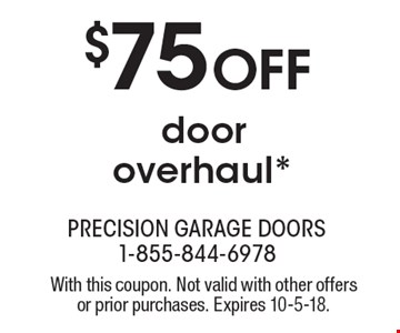 $75 Off door overhaul*. With this coupon. Not valid with other offers or prior purchases. Expires 10-5-18.