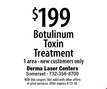 $199 Botulinum Toxin Treatment. 1 area - new customers only. With this coupon. Not valid with other offers or prior services. Offer expires 4-13-18.