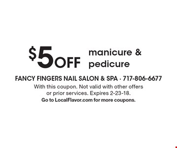 $5 off manicure & pedicure. With this coupon. Not valid with other offers or prior services. Expires 2-23-18. Go to LocalFlavor.com for more coupons.
