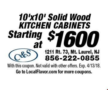 Starting at $1600 10'x10' Solid Wood Kitchen cabinets. With this coupon. Not valid with other offers. Exp. 4/13/18. Go to LocalFlavor.com for more coupons.