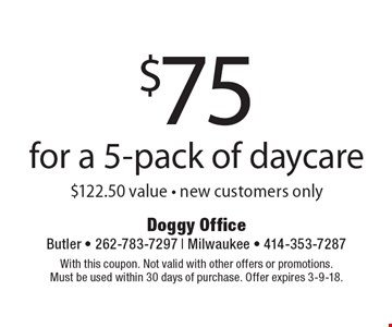 $75 for a 5-pack of daycare $122.50 value. New customers only. With this coupon. Not valid with other offers or promotions. Must be used within 30 days of purchase. Offer expires 3-9-18.