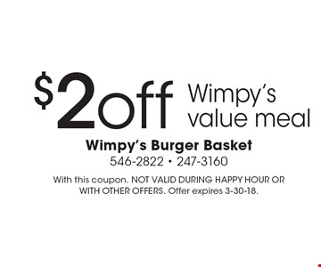 $2 off Wimpy's value meal. With this coupon. NOT VALID DURING HAPPY HOUR OR WITH OTHER OFFERS. Offer expires 3-30-18.