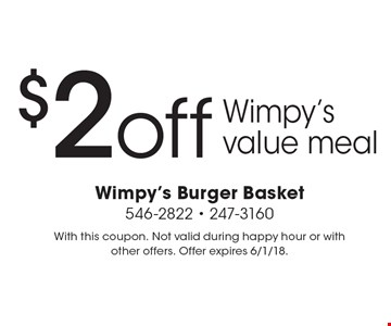 $2 off Wimpy's value meal. With this coupon. Not valid during happy hour or with other offers. Offer expires 6/1/18.