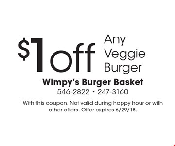 $1off Any Veggie Burger. With this coupon. Not valid during happy hour or with other offers. Offer expires 6/29/18.