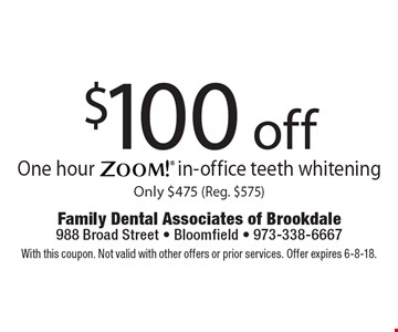 $100 off One hour Zoom! in-office teeth whitening Only $475 (Reg. $575). With this coupon. Not valid with other offers or prior services. Offer expires 6-8-18.