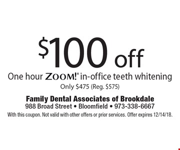 $100 off One hour Zoom! in-office teeth whitening. Only $475 (Reg. $575). With this coupon. Not valid with other offers or prior services. Offer expires 12/14/18.