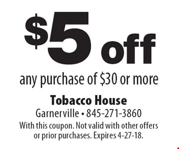 $5 off any purchase of $30 or more. With this coupon. Not valid with other offers or prior purchases. Expires 4-27-18.