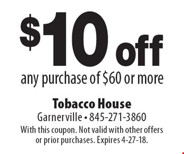 $10 off any purchase of $60 or more. With this coupon. Not valid with other offers or prior purchases. Expires 4-27-18.