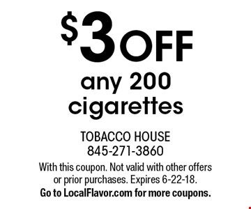 $3 OFF any 200 cigarettes. With this coupon. Not valid with other offers or prior purchases. Expires 6-22-18. Go to LocalFlavor.com for more coupons.
