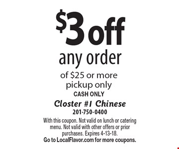 $3 off any order of $25 or more. Pickup only. CASH ONLY. With this coupon. Not valid on lunch or catering menu. Not valid with other offers or prior purchases. Expires 4-13-18. Go to LocalFlavor.com for more coupons.