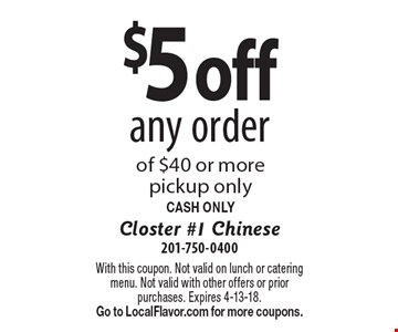 $5 off any order of $40 or more. Pickup only. CASH ONLY. With this coupon. Not valid on lunch or catering menu. Not valid with other offers or prior purchases. Expires 4-13-18. Go to LocalFlavor.com for more coupons.