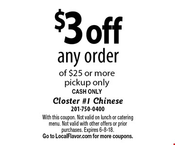 $3 off any order of $25 or more pickup only CASH ONLY. With this coupon. Not valid on lunch or catering menu. Not valid with other offers or prior purchases. Expires 6-8-18. Go to LocalFlavor.com for more coupons.