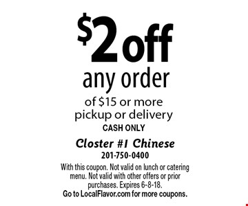 $2 off any order of $15 or more pickup or delivery CASH ONLY. With this coupon. Not valid on lunch or catering menu. Not valid with other offers or prior purchases. Expires 6-8-18. Go to LocalFlavor.com for more coupons.