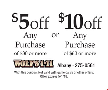 $5 off AnyPurchase of $30 or more. $10 off AnyPurchase of $60 or more. With this coupon. Not valid with game cards or other offers. Offer expires 5/1/18.