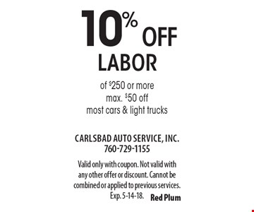 10% off labor of $250 or more max. $50 off most cars & light trucks. Valid only with coupon. Not valid with any other offer or discount. Cannot be combined or applied to previous services. Exp. 5-14-18.