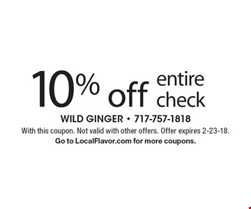 10% off entire check. With this coupon. Not valid with other offers. Offer expires 2-23-18. Go to LocalFlavor.com for more coupons.