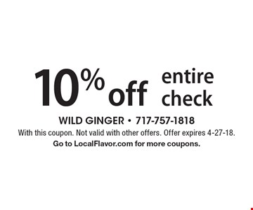10% off entire check. With this coupon. Not valid with other offers. Offer expires 4-27-18. Go to LocalFlavor.com for more coupons.