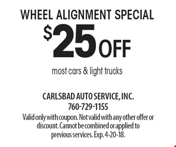 $25 off wheel alignment special. Most cars & light trucks. Valid only with coupon. Not valid with any other offer or discount. Cannot be combined or applied to previous services. Exp. 4-20-18.