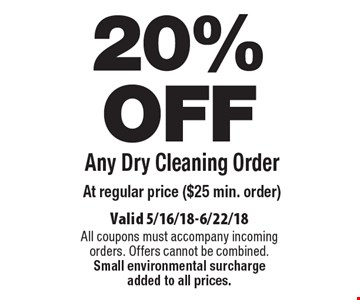 20% OFF Any Dry Cleaning Order At regular price ($25 min. order). Valid 5/16/18-6/22/18. All coupons must accompany incoming orders. Offers cannot be combined. Small environmental surcharge added to all prices.