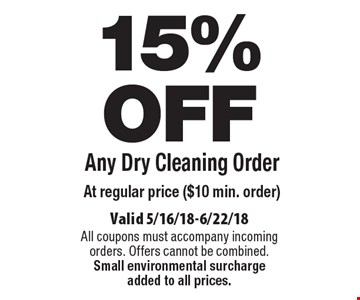 15% OFF Any Dry Cleaning Order At regular price ($10 min. order). Valid 5/16/18-6/22/18. All coupons must accompany incoming orders. Offers cannot be combined. Small environmental surcharge added to all prices.