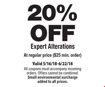 20% OFF Expert Alterations At regular price ($25 min. order). Valid 5/16/18-6/22/18. All coupons must accompany incoming orders. Offers cannot be combined. Small environmental surcharge added to all prices.